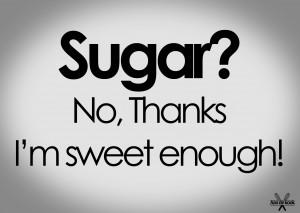 Sugar-No-thanks-i-m-sweet-enough-Inspirerende-quote.1404759467-van-Aandekook